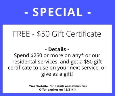 Spend $250 or more on any or on residential services and get a $50 gift certificate to use on your next service.